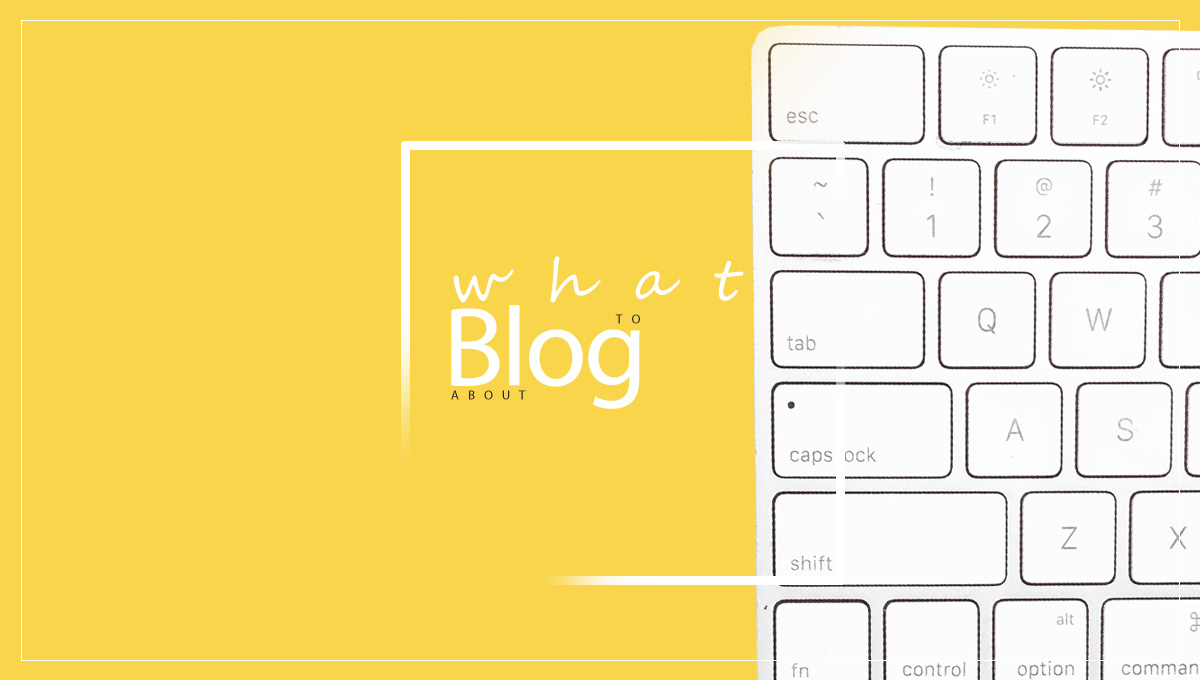 What to Blog About – 14 Ways to Choose a Blog Topic