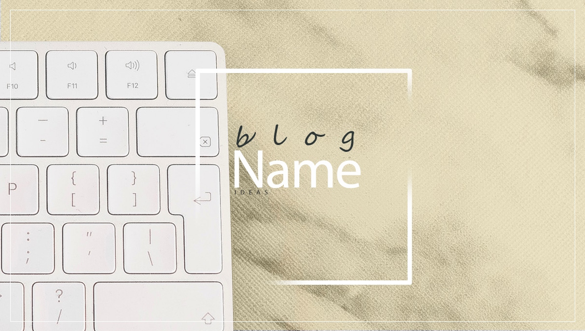 Blog Name Ideas – How to Come up with a Blog Name