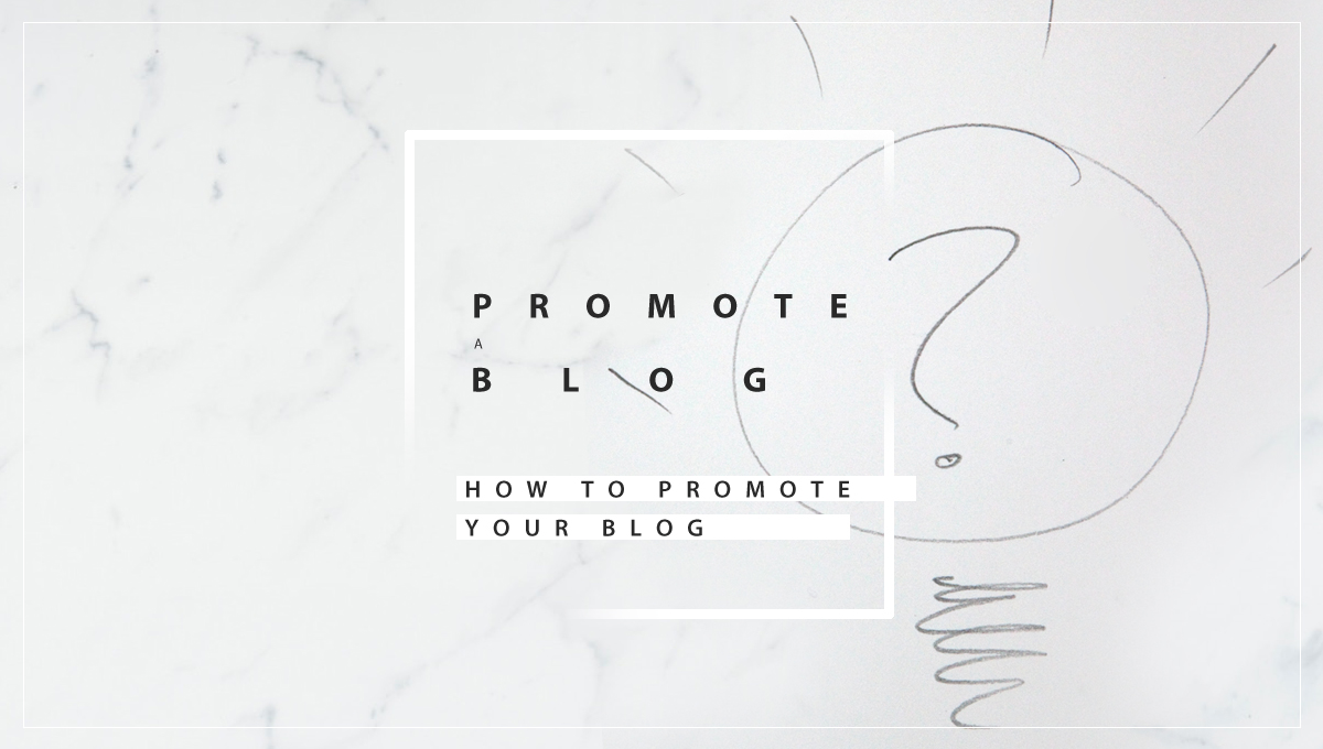 How To Promote Your Blog:  Promotion Strategies
